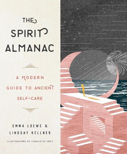 The Spirit Almanac: A Modern Guide to Ancient Self-Care (Hardback)