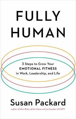 Fully Human: 3 Steps to Grow Your Emotional Fitness in Work, Leadership, and Life (Hardback)