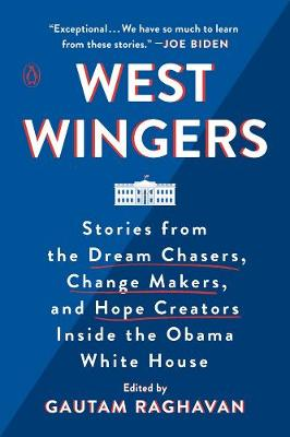 West Wingers: Stories from the Dream Chasers, Change Makers, and Hope Creators Inside the Obama White House (Paperback)