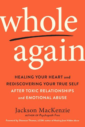 Whole Again: Healing Your Heart and Rediscovering Your True Self After Toxic Relationships and Emotional Abuse (Paperback)