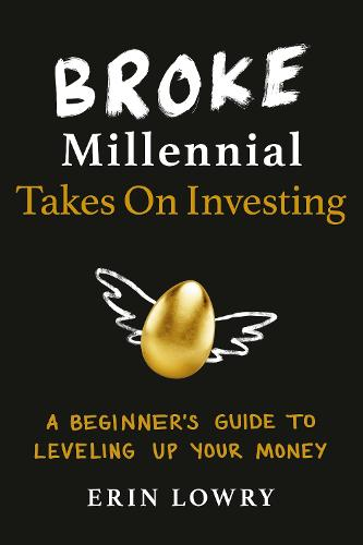 Broke Millennial Takes On Investing: A Beginner's Guide to Leveling-Up Your Money (Paperback)