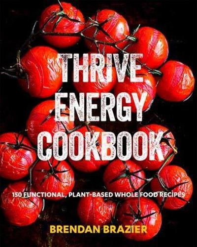 Thrive Energy Cookbook: 150 Functional Plant-Based Whole Food Recipes (Paperback)