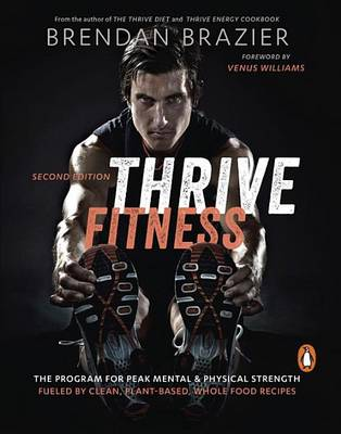 Thrive Fitness: The Program for Peak Mental & Physical Strength Fueled by Clean, Plant-Based, Whole Food Recipes (Paperback)