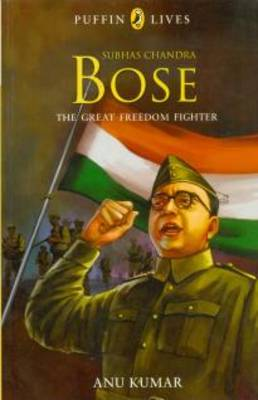 Puffin Lives : Subhas Chandra Bose - The Great Freedom Fighter, (PB) (Paperback)