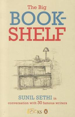 The Big Bookshelf: Sunil Sethi in Conversation with Thirty Famous Authors (Paperback)