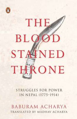 Bloodstained Throne: Struggles for Power in Nepal 1775-1914 (Paperback)