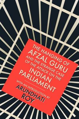 The Hanging of Afzal Guru: And the Strange Case of the Attack on the Indian Parliament (Paperback)