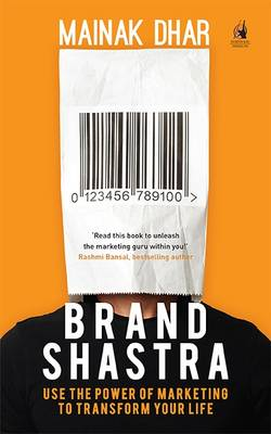 Brand Shastra: Use the Power of Marketing to Transform Your Life (Paperback)