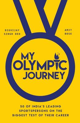 My Olympic Journey: 50 of India's Leading Sportspersons on the Biggest Test of Their Career (Paperback)