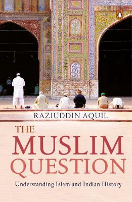 The Muslim Question: Understanding Islam And Indian History (Paperback)