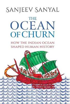 The Ocean of Churn: How the Indian Ocean Shaped Human History (Hardback)