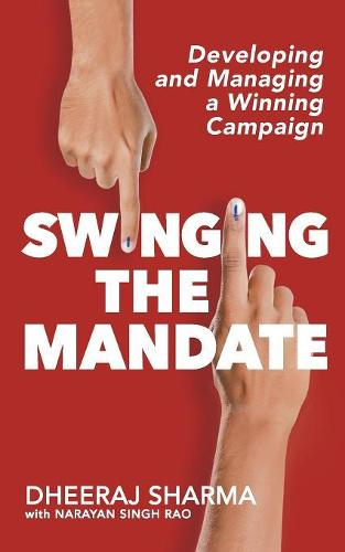 Swinging the Mandate: Developing and Managing a Winning Campaign (Paperback)