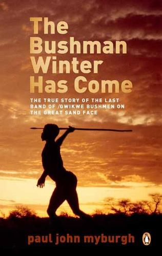 The Bushman Winter Has Come: The True Story of the Last Band of /Gwikwe Bushmen on the Great Sand Face (Paperback)