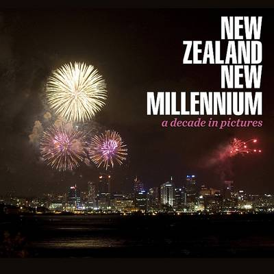 New Zealand New Millennium: a Decade in Pictures (Paperback)
