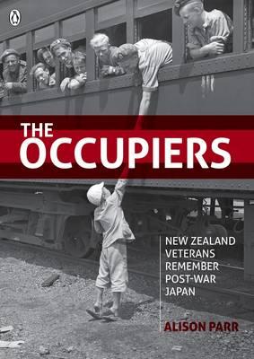 The Occupiers: New Zealand Veterans Remember Post-war Japan (Paperback)