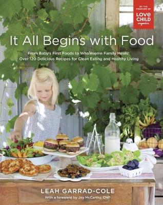 It All Begins With Food: From Baby's First Words to Wholesome Family Meals: Over 120 Delicious Recipes for Clean Eating and Healthy Living (Paperback)