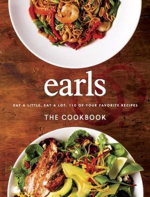 Earls The Cookbook: Eat a Little. Eat a Lot. 110 of Your Favourite Recipes (Hardback)