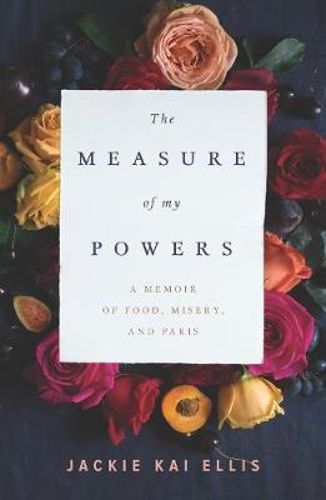 The Measure Of My Powers: A Memoir of Food, Misery, and Paris (Paperback)