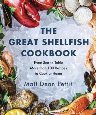 The Great Shellfish Cookbook: From Sea to Table: More than 100 Recipes to Cook at Home (Paperback)