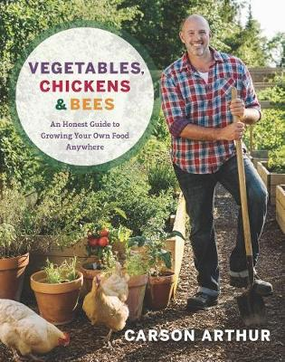 Vegetables, Chickens & Bees: An Honest Guide to Growing Your Own Food in Any Space (Paperback)