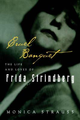Cruel Banquet: The Life and Loves of Frida Strindberg (Hardback)