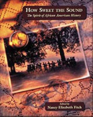 How Sweet the Sound: The Spirit of African American History (Paperback)