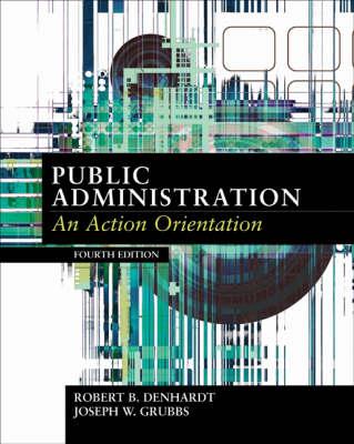 Public Administration: An Action Orientation (Hardback)