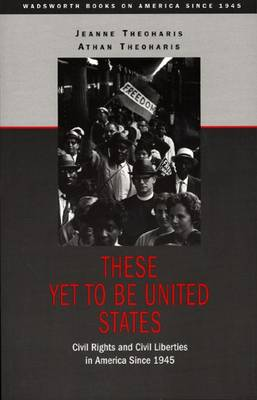 These Yet to be United States: Civil Rights and Civil Liberties in America Since 1945 (Paperback)