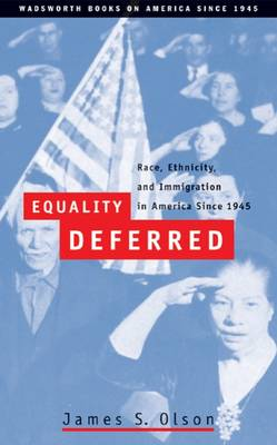 Equality Deferred: Race, Ethnicity, and Immigration in America, Since 1945 (Paperback)