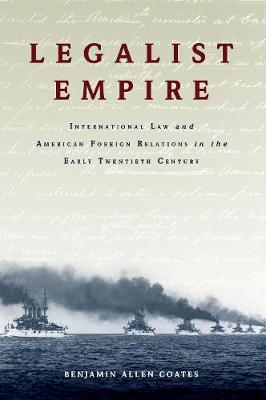 Legalist Empire: International Law and American Foreign Relations in the Early Twentieth Century (Paperback)