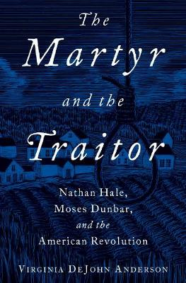 The Martyr and the Traitor: Nathan Hale, Moses Dunbar, and the American Revolution (Paperback)