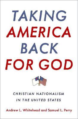 Taking America Back for God: Christian Nationalism in the United States (Hardback)