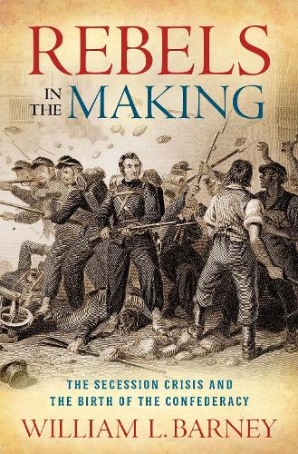 Rebels in the Making: The Secession Crisis and the Birth of the Confederacy (Hardback)
