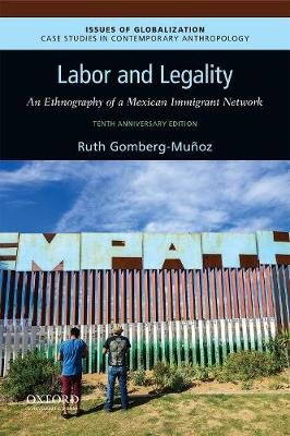 Labor and Legality: An Ethnography of a Mexican Immigrant Network, 10th Anniversary Edition - Issues of Globalization:Case Studies in Contemporary Anthropology (Paperback)