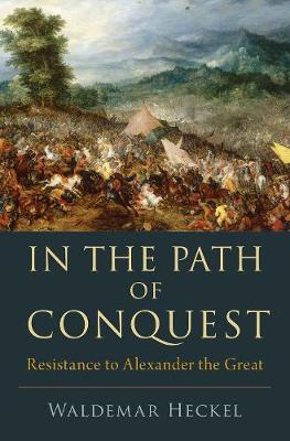 In the Path of Conquest: Resistance to Alexander the Great (Hardback)