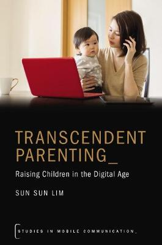 Transcendent Parenting: Raising Children in the Digital Age - Studies in Mobile Communication (Hardback)