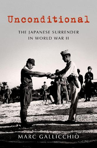 Unconditional: The Japanese Surrender in World War II (Hardback)