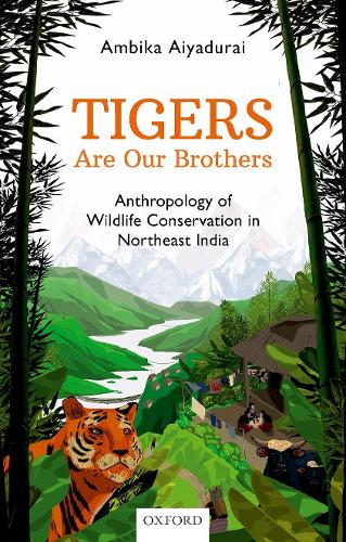 Tigers are Our Brothers: Anthropology of  Wildlife Conservation in Northeast India (Hardback)