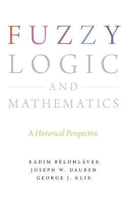 Fuzzy Logic and Mathematics: A Historical Perspective (Hardback)