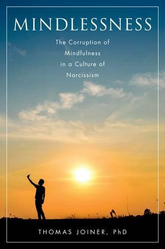 Mindlessness: The Corruption of Mindfulness in a Culture of Narcissism (Hardback)