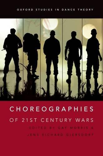 Choreographies of 21st Century Wars - Oxford Studies in Dance Theory (Hardback)