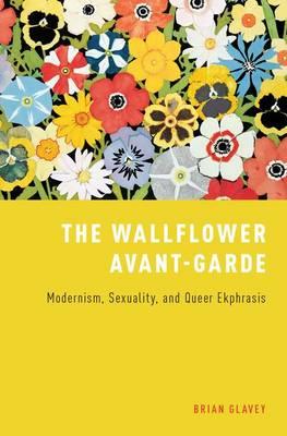 The Wallflower Avant-Garde: Modernism, Sexuality, and Queer Ekphrasis (Hardback)