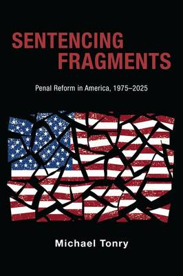 Sentencing Fragments: Penal Reform in America, 1975-2025 - Studies in Crime and Public Policy (Hardback)
