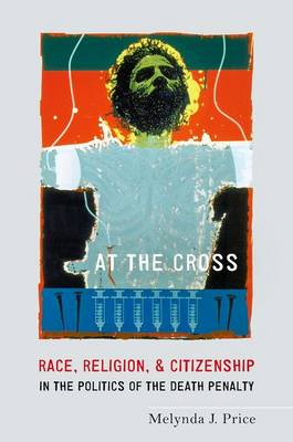 At the Cross: Race, Religion, and Citizenship in the Politics of the Death Penalty (Paperback)