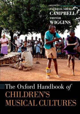 The Oxford Handbook of Children's Musical Cultures - Oxford Handbooks (Paperback)