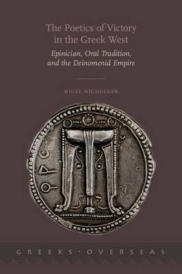 The Poetics of Victory in the Greek West: Epinician, Oral Tradition, and the Deinomenid Empire - Greeks Overseas (Hardback)