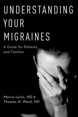 Understanding Your Migraines: A Guide for Patients and Families (Paperback)