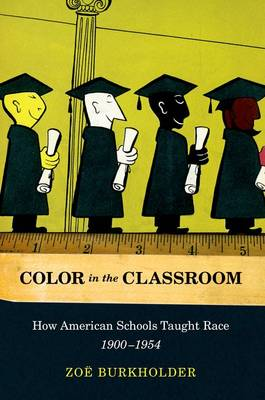Color in the Classroom pbk: How American Schools Taught Race, 1900-1954 (Paperback)