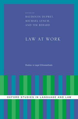 Law at Work: Studies in Legal Ethnomethods - Oxford Studies in Language and Law (Hardback)