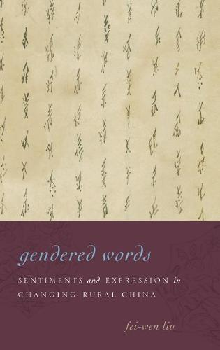 Gendered Words: Sentiments and Expression in Changing Rural China (Hardback)